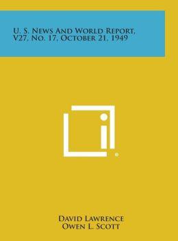 U. S. News and World Report, V27, No. 17, October 21, 1949