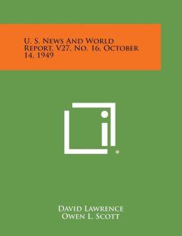 U. S. News and World Report, V27, No. 16, October 14, 1949