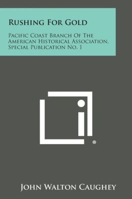 Rushing for Gold: Pacific Coast Branch of the American Historical Association, Special Publication No. 1