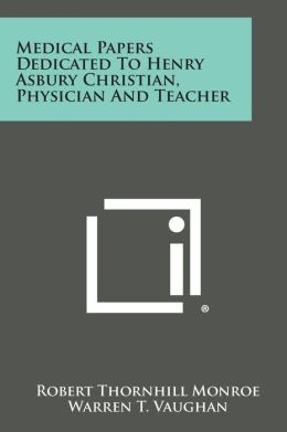 Medical Papers Dedicated to Henry Asbury Christian, Physician and Teacher