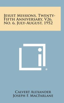Jesuit Missions, Twenty-Fifth Anniversary, V26, No. 6, July-August, 1952