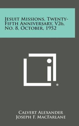 Jesuit Missions, Twenty-Fifth Anniversary, V26, No. 8, October, 1952