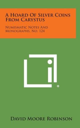 A Hoard of Silver Coins from Carystus: Numismatic Notes and Monographs, No. 124