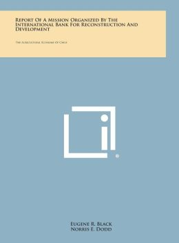 Report of a Mission Organized by the International Bank for Reconstruction and Development: The Agricultural Economy of Chile