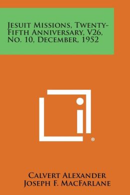 Jesuit Missions, Twenty-Fifth Anniversary, V26, No. 10, December, 1952