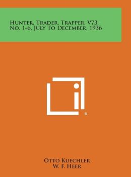 Hunter, Trader, Trapper, V73, No. 1-6, July to December, 1936
