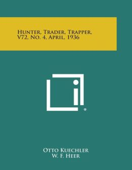 Hunter, Trader, Trapper, V72, No. 4, April, 1936