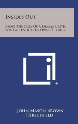 Insides Out: Being the Saga of a Drama Critic Who Attended His Own Opening