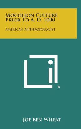 Mogollon Culture Prior to A. D. 1000: American Anthropologist