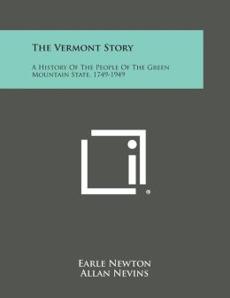 The Vermont Story: A History of the People of the Green Mountain State, 1749-1949