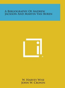A Bibliography of Andrew Jackson and Martin Van Buren