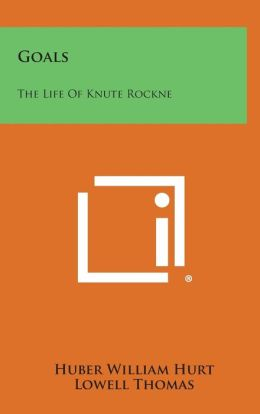 Goals: The Life of Knute Rockne