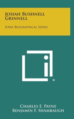 Josiah Bushnell Grinnell: Iowa Biographical Series
