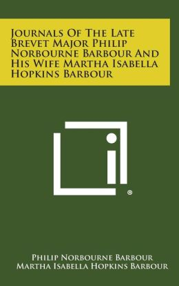 Journals of the Late Brevet Major Philip Norbourne Barbour and His Wife Martha Isabella Hopkins Barbour