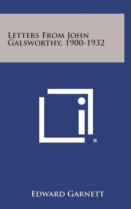 Letters from John Galsworthy, 1900-1932
