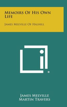 Memoirs of His Own Life: James Melville of Halhill