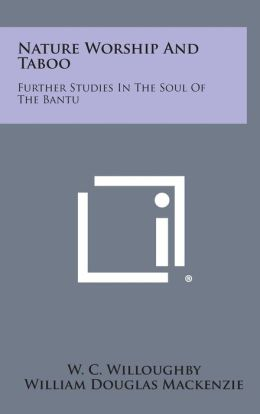 Nature Worship and Taboo: Further Studies in the Soul of the Bantu