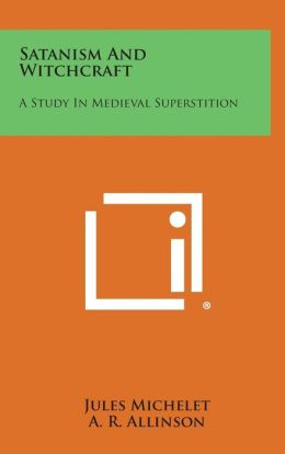 Satanism and Witchcraft: A Study in Medieval Superstition