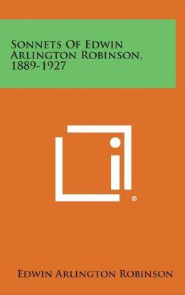 Sonnets of Edwin Arlington Robinson, 1889-1927