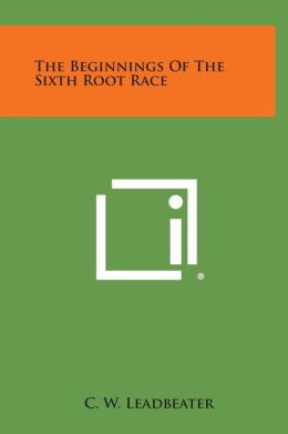 The Beginnings of the Sixth Root Race