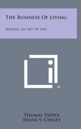The Business of Living: Making an Art of Life