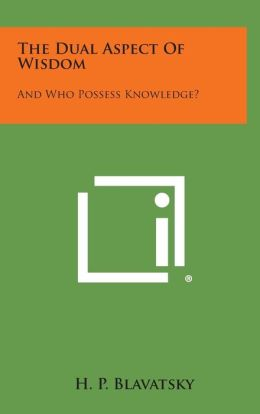 The Dual Aspect of Wisdom: And Who Possess Knowledge?