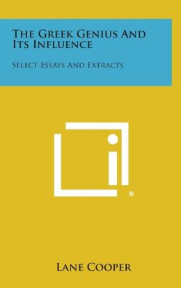 The Greek Genius and Its Influence: Select Essays and Extracts