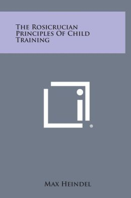 The Rosicrucian Principles of Child Training