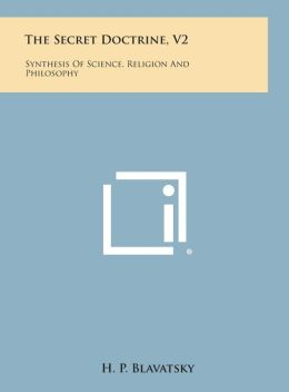 The Secret Doctrine, V2: Synthesis of Science, Religion and Philosophy
