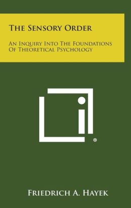 The Sensory Order: An Inquiry Into the Foundations of Theoretical Psychology