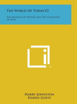 The World of Today, V2: The Marvels of Nature and the Creations of Man