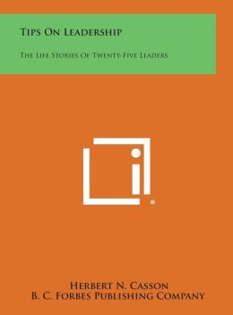 Tips on Leadership: The Life Stories of Twenty-Five Leaders
