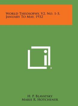 World Theosophy, V2, No. 1-5, January to May, 1932