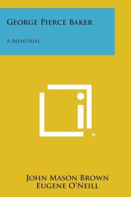 George Pierce Baker: A Memorial