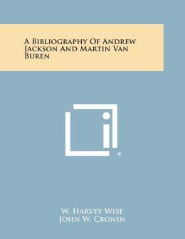A Bibliography of Andrew Jackson and Martin Van Buren