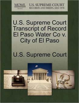 U.S. Supreme Court Transcript of Record El Paso Water Co v. City of El Paso