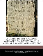 A Guide to the Aramaic Alphabet: An Overview, the Imperial Aramaic Alphabet, etc.