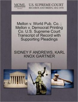Mellon V. World Pub. Co. ; Mellon V. Democrat Printing Co. U.S. Supreme Court Transcript Of Record With Supporting Pleadings