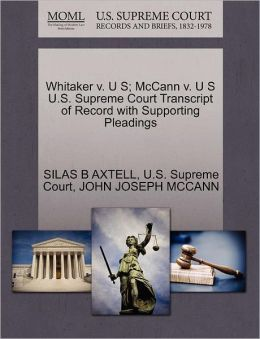 Whitaker v. U S; McCann v. U S U.S. Supreme Court Transcript of Record with Supporting Pleadings