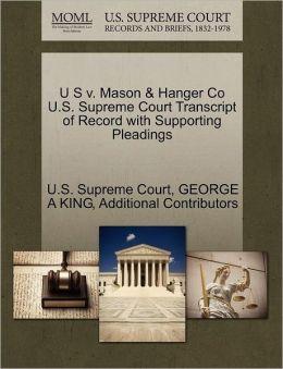 U S v. Mason & Hanger Co U.S. Supreme Court Transcript of Record with Supporting Pleadings