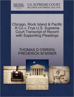 Chicago, Rock Island & Pacific R Co V. Frye U.S. Supreme Court Transcript Of Record With Supporting Pleadings