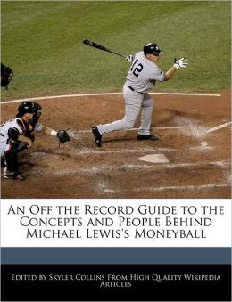 An Off The Record Guide To The Concepts And People Behind Michael Lewis's Moneyball