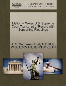 Mellon v. Weiss U.S. Supreme Court Transcript of Record with Supporting Pleadings