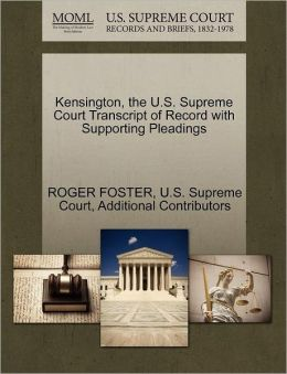 Kensington, the U.S. Supreme Court Transcript of Record with Supporting Pleadings