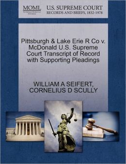 Pittsburgh & Lake Erie R Co V. Mcdonald U.S. Supreme Court Transcript Of Record With Supporting Pleadings