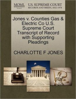 Jones V. Counties Gas & Electric Co U.S. Supreme Court Transcript Of Record With Supporting Pleadings