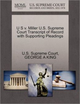 U S v. Miller U.S. Supreme Court Transcript of Record with Supporting Pleadings