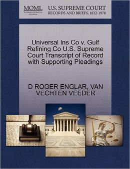 Universal Ins Co V. Gulf Refining Co U.S. Supreme Court Transcript Of Record With Supporting Pleadings