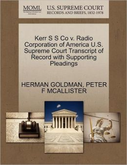 Kerr S S Co V. Radio Corporation Of America U.S. Supreme Court Transcript Of Record With Supporting Pleadings