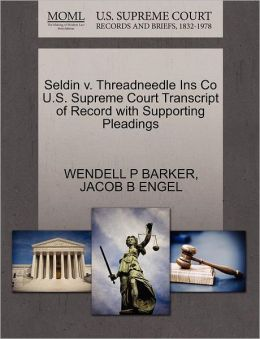 Seldin V. Threadneedle Ins Co U.S. Supreme Court Transcript Of Record With Supporting Pleadings